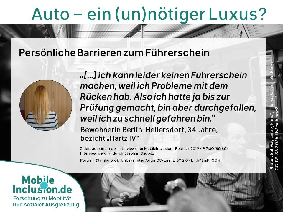 """Persönliche Barrieren zum Führerschein, Zitat Bewohnerin Berlin-Hellersdorf, 34 Jahre, bezieht SGBII """"[…] ich kann leider keinen Führerschein machen, weil ich Probleme mit dem Rücken hab. Also ich hatte ja bis zur Prüfung gemacht, bin aber durchgefallen, weil ich zu schnell gefahren bin."""""""